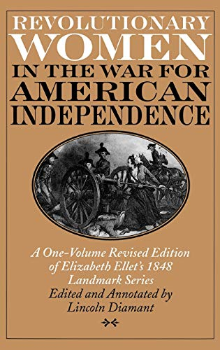 9780275962630: Revolutionary Women in the War for American Independence: A One-Volume Revised Edition of Elizabeth Ellet's 1848 Landmark Series