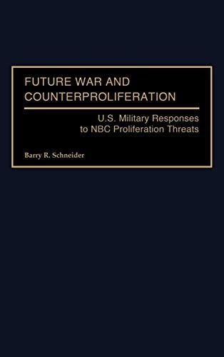 9780275962784: Future War and Counterproliferation: U.S. Military Responses to NBC Proliferation Threats (Praeger Security International)