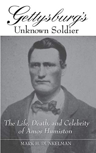 9780275962944: Gettysburg's Unknown Soldier: The Life, Death, and Celebrity of Amos Humiston