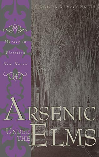 9780275962975: Arsenic Under the Elms : Murder in Victorian New Haven