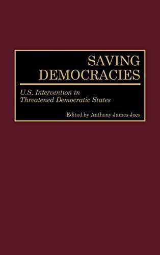 9780275963040: Saving Democracies: U.S. Intervention in Threatened Democratic States