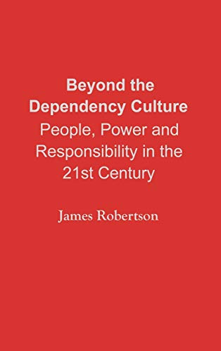 9780275963156: Beyond the Dependency Culture: People, Power and Responsibility in the 21st Century (Praeger Studies on the 21st Century)
