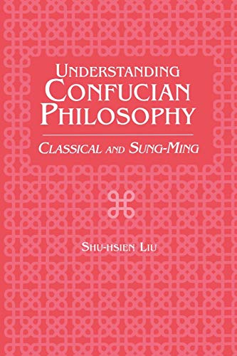 9780275963170: Understanding Confucian Philosophy: Classical and Sung-Ming (Contributions in Philosophy)