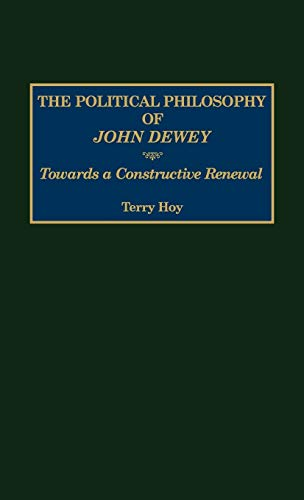 9780275963415: The Political Philosophy of John Dewey: Towards a Constructive Renewal (Contemporary Writers)
