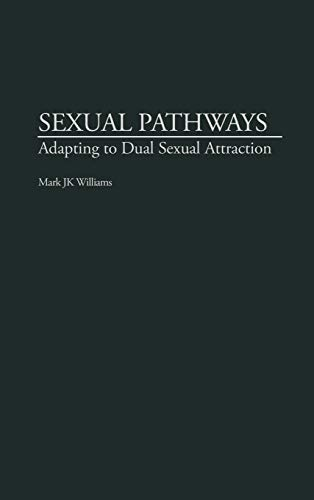 Sexual Pathways: Adapting to Dual Sexual Attraction: Mark J. Williams