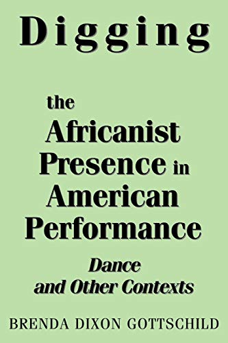 9780275963736: Digging the Africanist Presence in American Performance: Dance and Other Contexts