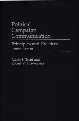 9780275964047: Political Campaign Communication: Principles and Practices, 4th Edition (Praeger Series in Political Communication)