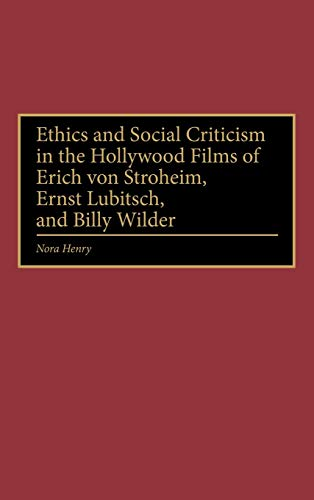 9780275964504: Ethics and Social Criticism in the Hollywood Films of Erich von Stroheim, Ernst Lubitsch, and Billy Wilder