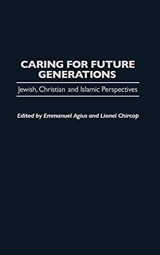 9780275965013: Caring for Future Generations: Jewish, Christian and Islamic Perspectives (Praeger Studies on the 21st Century)