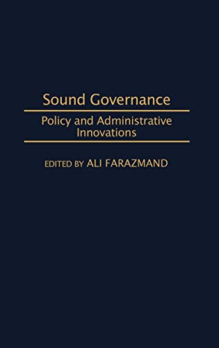Sound Governance: Policy and Administrative Innovations: Farazmand, Ali