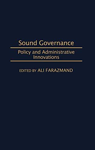 Sound Governance: Policy and Administrative Innovations: Ali Farazmand