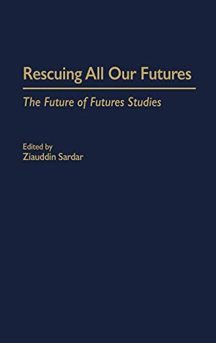 9780275965587: Rescuing All Our Futures: The Future of Futures Studies (Praeger Studies on the 21st Century)