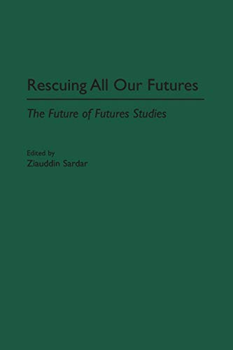 9780275965594: Rescuing All Our Futures: The Future of Futures Studies (Praeger Studies on the 21st Century)