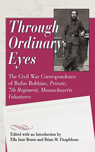 9780275965891: Through Ordinary Eyes: The Civil War Correspondence of Rufus Robbins, Private, 7th Regiment, Massachusetts Volunteers