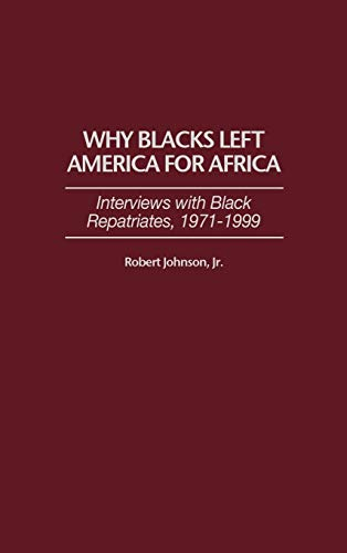 9780275965952: Why Blacks Left America for Africa: Interviews with Black Repatriates, 1971-1999