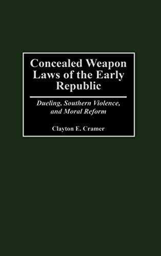 9780275966157: Concealed Weapon Laws of the Early Republic: Dueling, Southern Violence, and Moral Reform