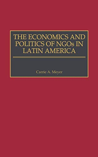 9780275966218: The Economics and Politics of NGOs in Latin America