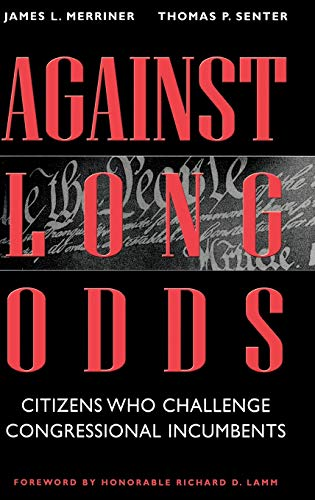 9780275966423: Against Long Odds: Citizens Who Challenge Congressional Incumbents