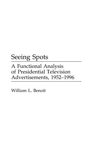 9780275966454: Seeing Spots: A Functional Analysis of Presidential Television Advertisements, 1952-1996: A Functional Analysis of Presidential Television ... (Praeger Series in Political Communication)