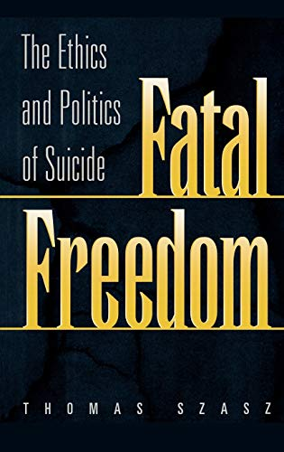 9780275966461: Fatal Freedom: The Ethics and Politics of Suicide