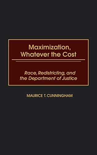 9780275966492: Maximization, Whatever the Cost: Race, Redistricting, and the Department of Justice