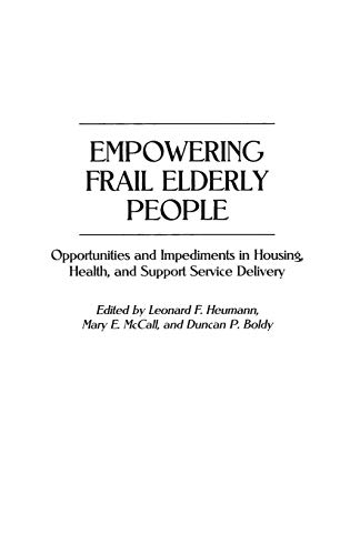 Empowering Frail Elderly People: Opportunities and Impediments: Editor-Leonard F. Heumann;