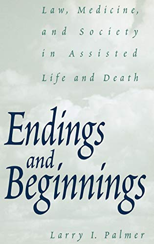 Endings and Beginnings: Law, Medicine, and Society in Assisted Life and Death: Larry Palmer