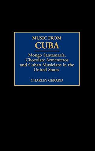9780275966829: Music from Cuba: Mongo Santamaria, Chocolate Armenteros, and Other Stateside Cuban Musicians