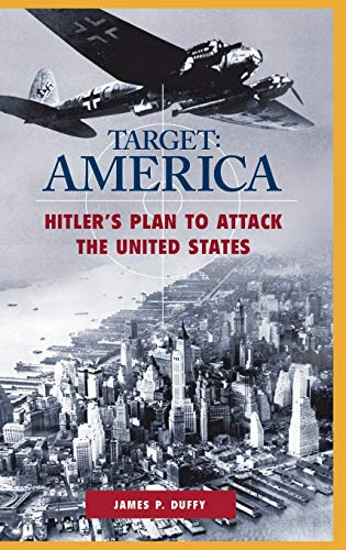 9780275966843: TARGET: AMERICA: Hitler's Plan to Attack the United States