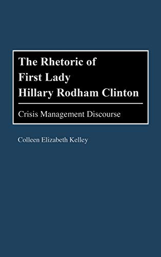 9780275966959: The Rhetoric of First Lady Hillary Rodham Clinton: Crisis Management Discourse