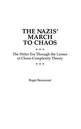 9780275967086: The Nazis' March to Chaos: The Hitler Era Through the Lenses of Chaos-Complexity Theory