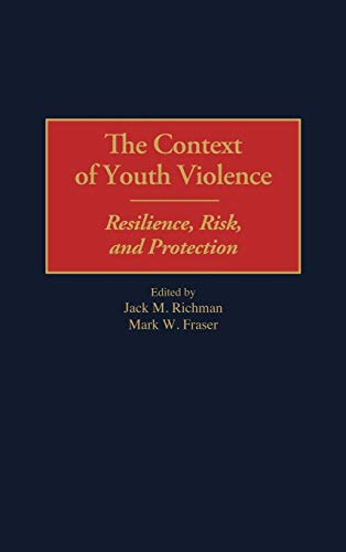 9780275967246: The Context of Youth Violence: Resilience, Risk, and Protection
