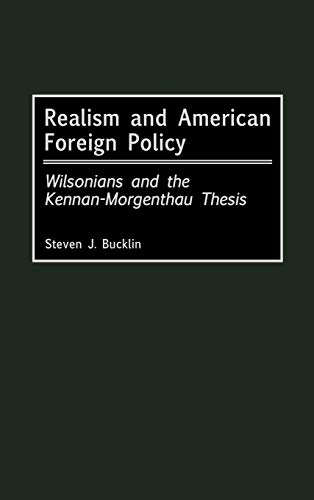 9780275967376: Realism and American Foreign Policy: Wilsonians and the Kennan-Morgenthau Thesis