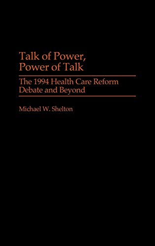9780275967512: Talk of Power, Power of Talk: The 1994 Health Care Reform Debate and Beyond (Praeger Series in Political Communication)