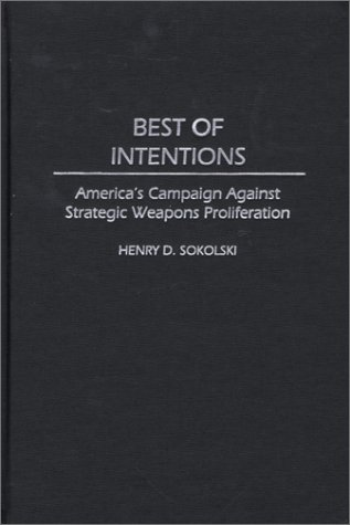 9780275967529: Best of Intentions: America's Campaign Against Strategic Weapons Proliferation