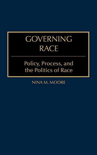 9780275967611: Governing Race: Policy, Process, and the Politics of Race