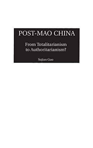 Post-Mao China: From Totalitarianism to Authoritarianism?: Guo, Sujian