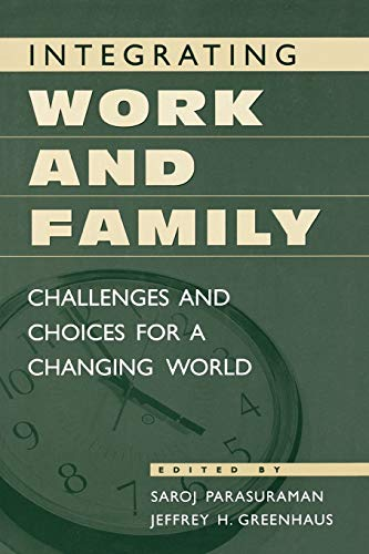 Integrating Work and Family: Challenges and Choices: Greenhaus, Jeffrey H.,