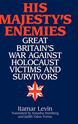 9780275968168: His Majesty's Enemies: Great Britain's War Against Holocaust Victims and Survivors