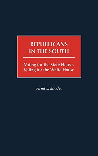 9780275968175: Republicans in the South: Voting for the State House, Voting for the White House