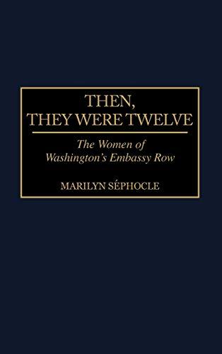 9780275968335: Then, They Were Twelve: The Women of Washington's Embassy Row
