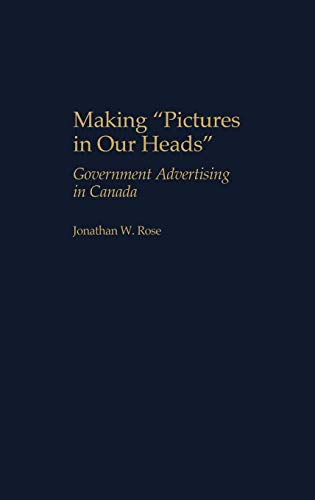 9780275968427: Making Pictures in Our Heads: Government Advertising in Canada (Praeger Series in Political Communication (Hardcover))