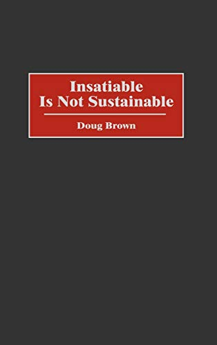 9780275968489: Insatiable Is Not Sustainable