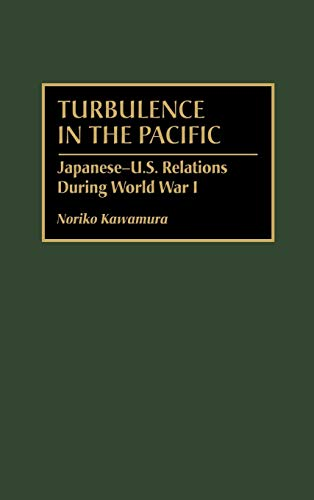 9780275968533: Turbulence in the Pacific: Japanese-U.S. Relations During World War I (International History,)