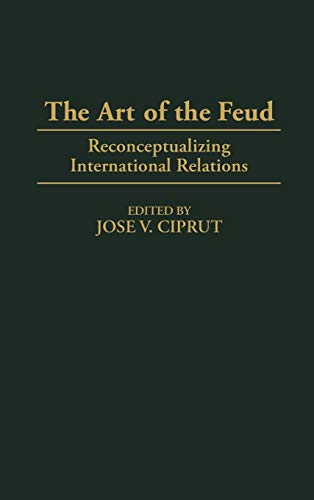 The Art of the Feud: Reconceptualizing International: Jose Ciprut, Editor