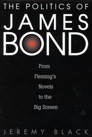 9780275968595: The Politics of James Bond: From Fleming's Novels to the Big Screen