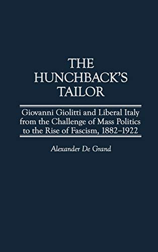 9780275968748: The Hunchback's Tailor: Giovanni Giolitti and Liberal Italy from the Challenge of Mass Politics to the Rise of Fascism, 1882-1922 (Italian and Italian American Studies)