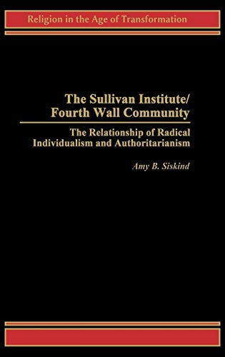 9780275968786: The Sullivan Institute/Fourth Wall Community: The Relationship of Radical Individualism and Authoritarianism
