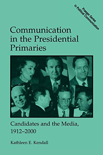 9780275968977: Communication in the Presidential Primaries: Candidates and the Media, 1912-2000