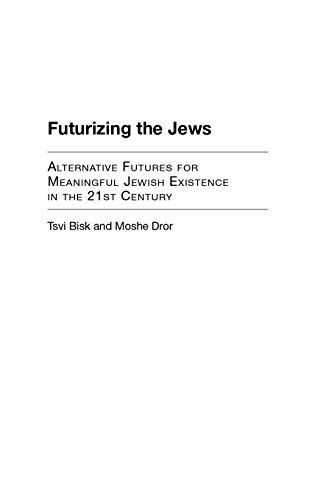 9780275969080: Futurizing the Jews: Alternative Futures for Meaningful Jewish Existence in the 21st Century